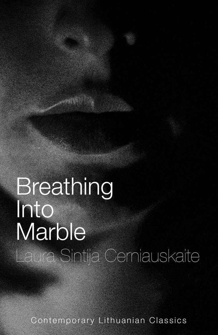 Breathing into Marble - Laura Sintija Cerniauskaite — Noir Press Lithuanian  | Lithuanian fiction in translation
